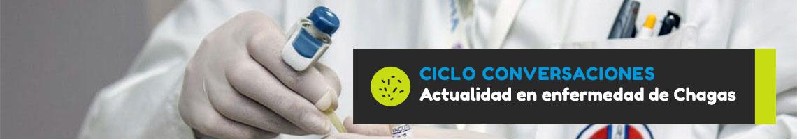 Ciclo Conversaciones - Actualidad en Enfermedad de Chagas